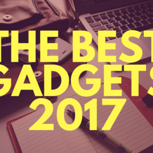 THE BEST GADGETS 2017