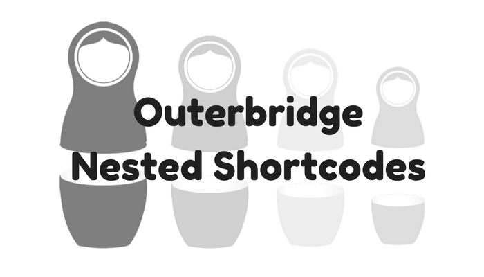 Outerbridge Nested Shortcodes